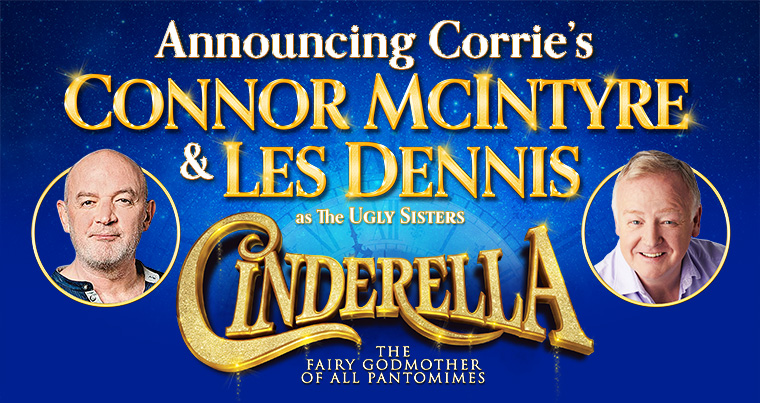 Announcing Corries's Connor McIntyre & Les Dennis as The Ugly Sisters in Cinderellam